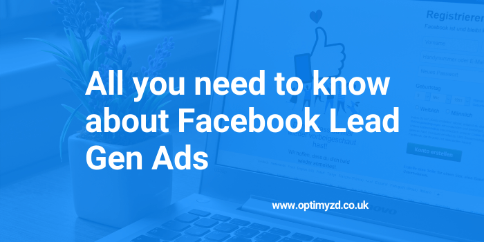 All you need to know about Facebook Lead Gen Ads