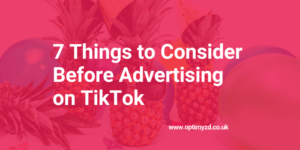 7 Things to Consider Before Advertising on TikTok