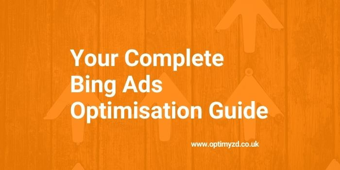 Your Complete Bing Ads Optimisation Guide (1)